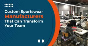 Custom-Sportswear-Manufacturers-That-Can-Transform-Your-Team